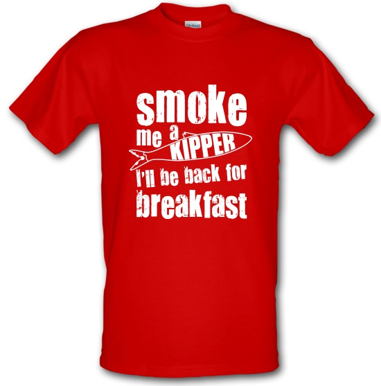 Smoke me a Kipper t-shirts