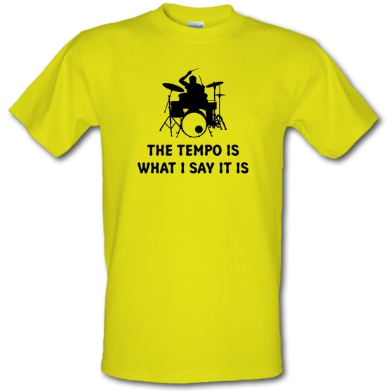 The Tempo Is What I Say It Is t-shirts
