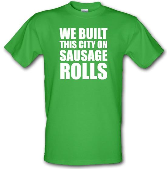 We Built This City On Sausage Rolls t-shirts