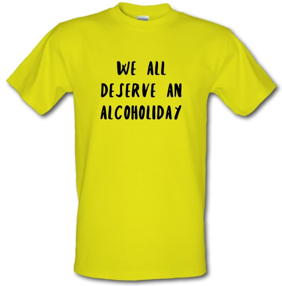 We Deserve An Alcoholiday t-shirts