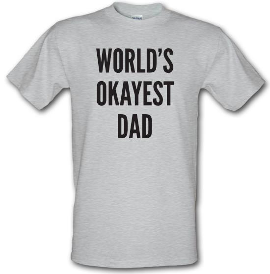 World's Okayest Dad t-shirts