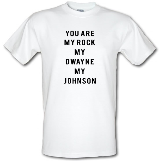 You Are My Rock. My Dwayne. My Johnson t-shirts