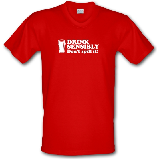 Drink Sensibly, Don't Spill It! V-Neck T-Shirts