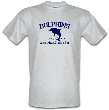 Dolphins Are Thick As Shit t shirt