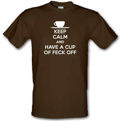 Keep Calm And Have A Cup Of Feck Off t shirt