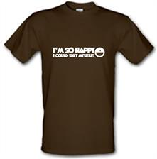 I'm So Happy I Could Shit Myself t shirt