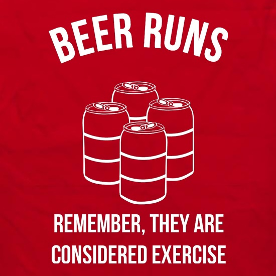 beer runs remember they are considered excercise Apron