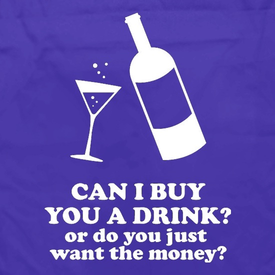 Can I Buy You A Drink? Or Do You Just Want The Money? Apron