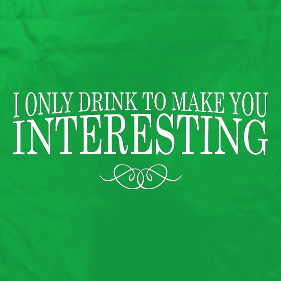 I Only Drink To Make You Interesting Apron
