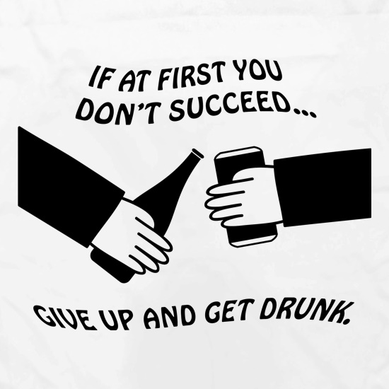 If at first you don't succeed give up and get drunk Apron