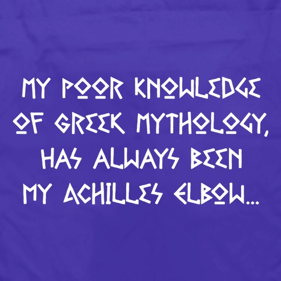 My Poor Knowledge Of Greek History Has Always Been My Achilles Elbow Apron