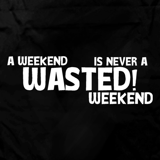 A weekend wasted is never a wasted weekend Apron