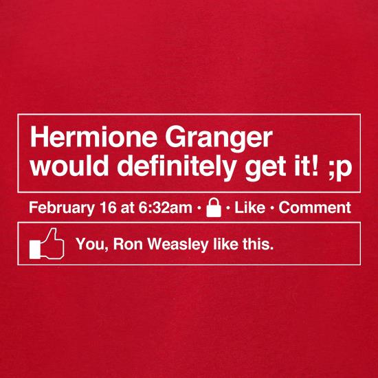 Hermione Granger would definitely get it! t-shirts for ladies