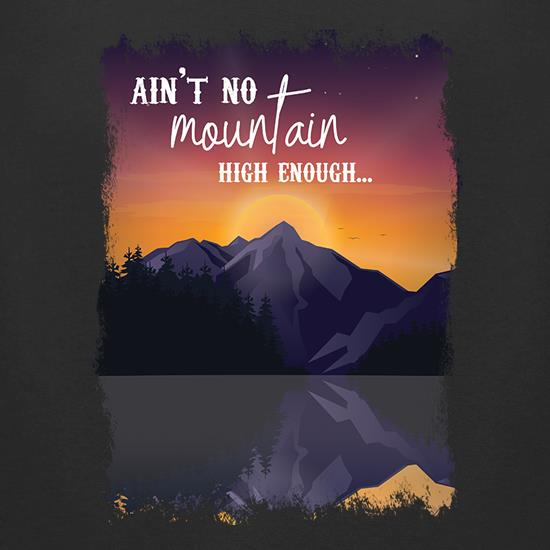 Ain't No Mountain High Enough t-shirts for ladies