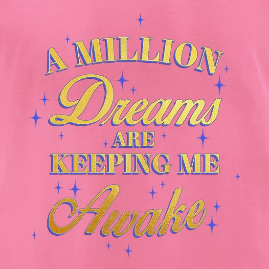 A Million Dreams Are Keeping Me Awake t-shirts for ladies