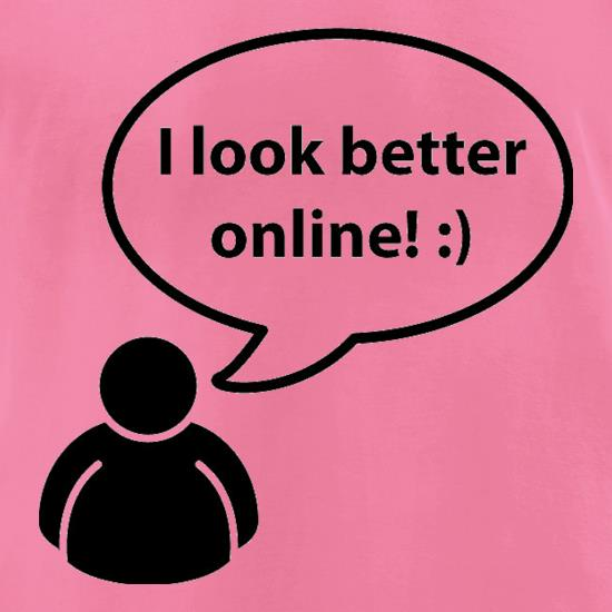 I Look Better Online t-shirts for ladies