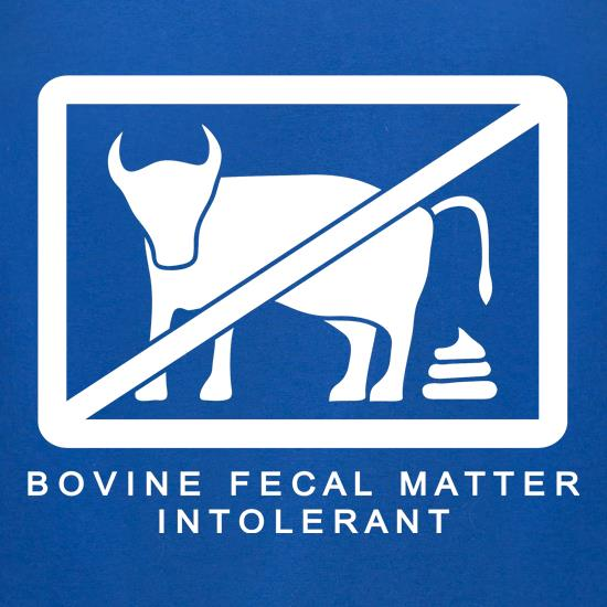 Bovine Fecal Matter Intolerant t-shirts for ladies