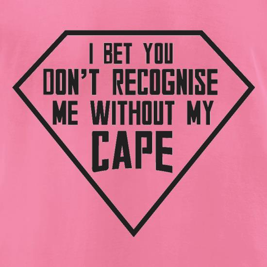 I Bet You Don't Recognise Me Without My Cape t-shirts for ladies