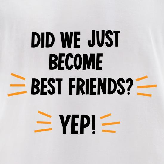 Did We Just Become Best Friends? t-shirts for ladies