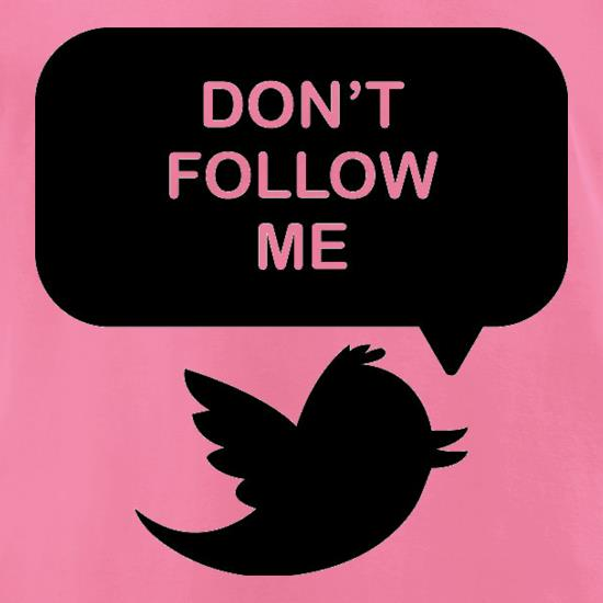 Don't Follow Me t-shirts for ladies