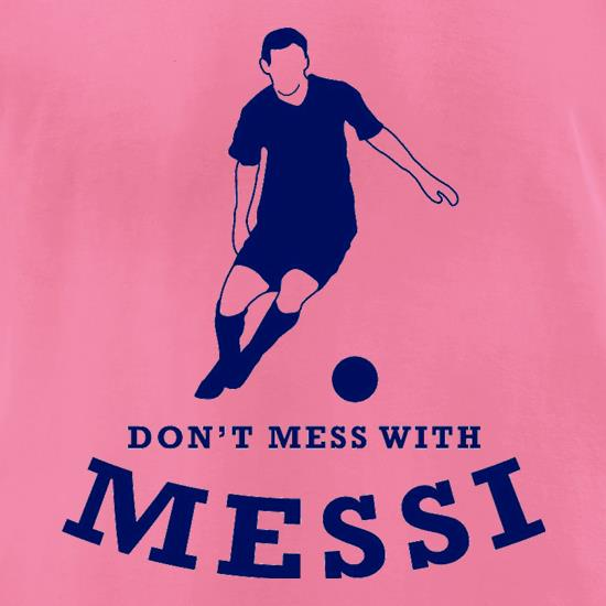 Don't Mess With Messi t-shirts for ladies