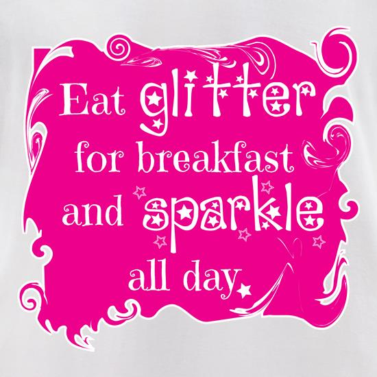 Eat Glitter and Sparkle t-shirts for ladies