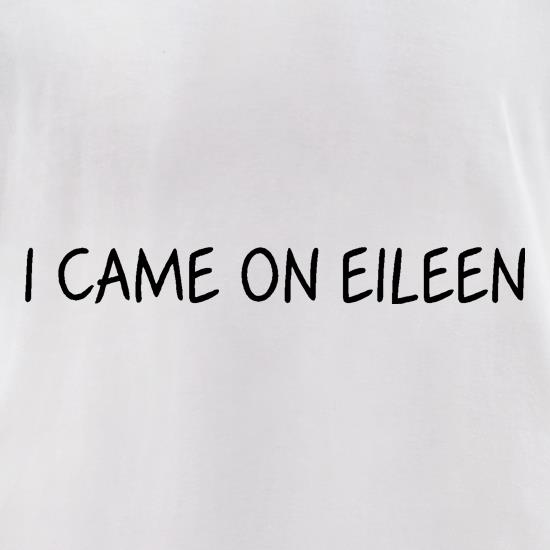 I Came On Eileen t-shirts for ladies