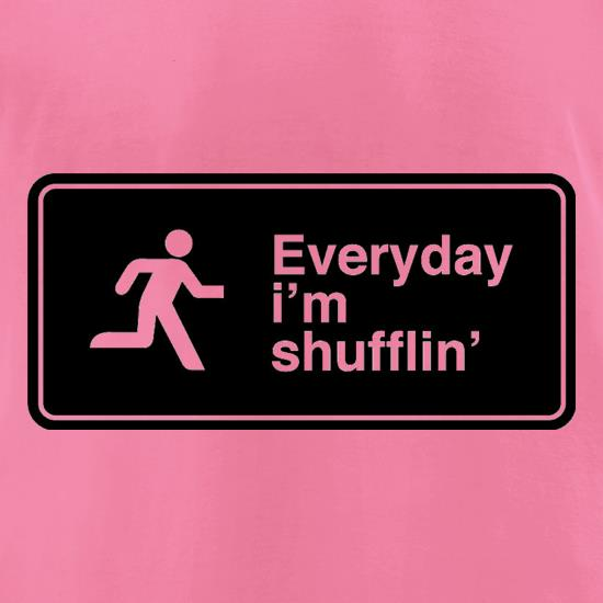 Everyday I'm Shufflin' t-shirts for ladies