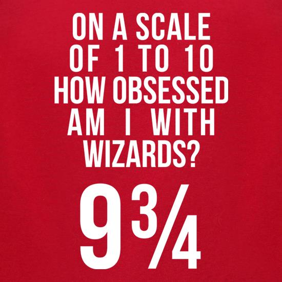 How Obsessed With Wizards Am I? t-shirts for ladies