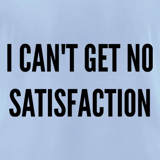 I Can't Get No Satisfaction t-shirts for ladies