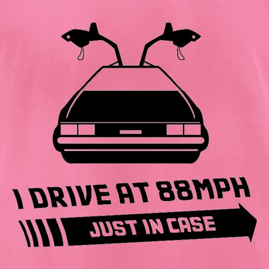 I Drive At 88mph Just In Case t-shirts for ladies