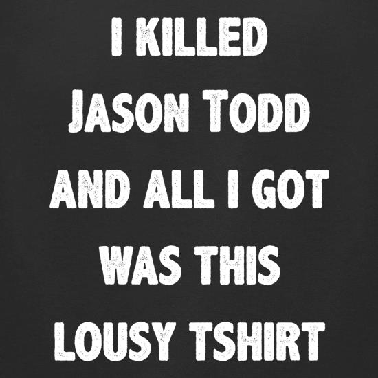 I Killed Jason Todd t-shirts for ladies