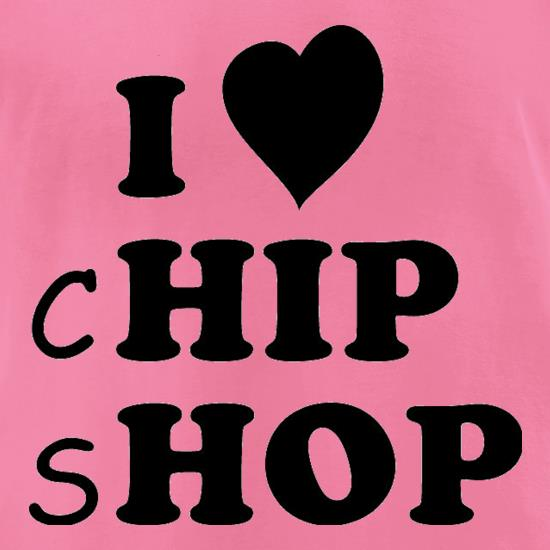 I Love Chip Shop t-shirts for ladies