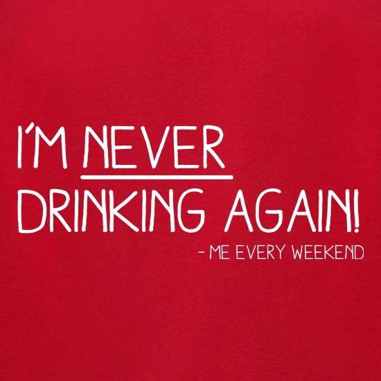 I'm Never Drinking Again t-shirts for ladies