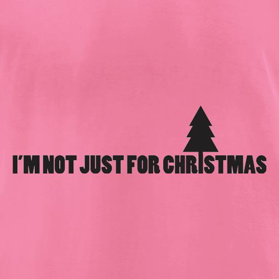 I'm Not Just For Christmas t-shirts for ladies