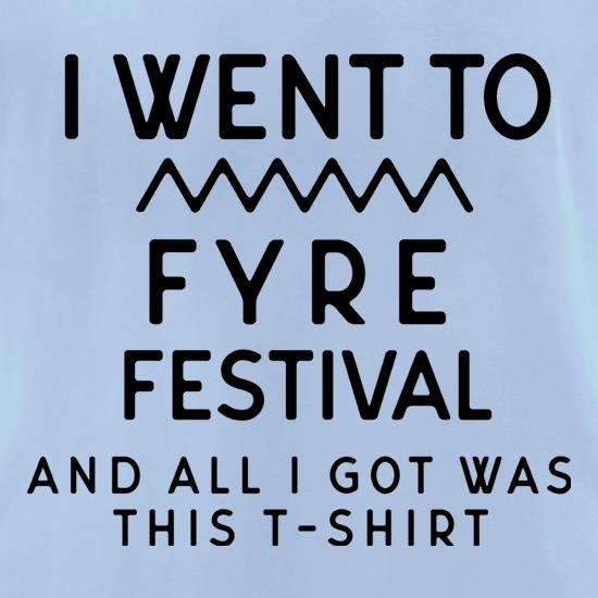 I Went To Fyre Festival t-shirts for ladies