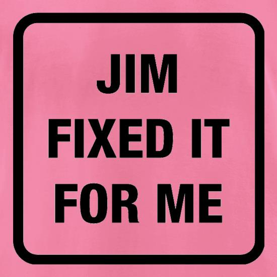 Jim Fixed It For Me t-shirts for ladies