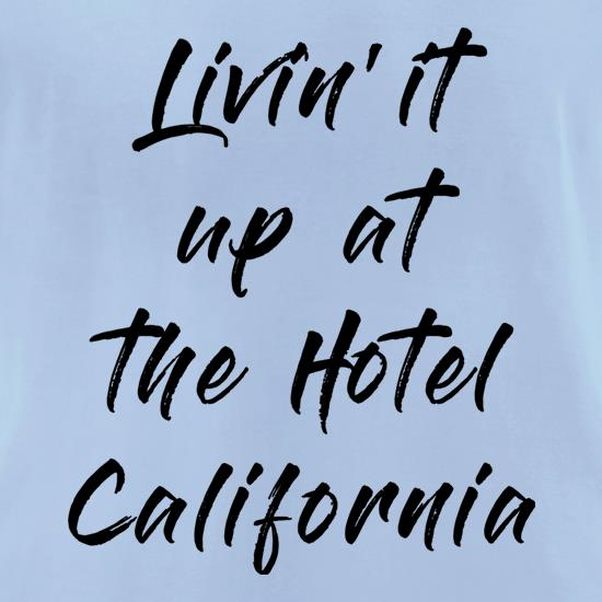 Livin' It Up At The Hotel California t-shirts for ladies
