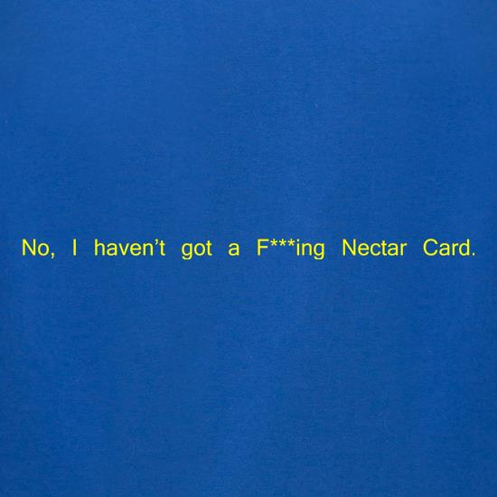 No, I don't have a f***ing Nectar Card. t-shirts for ladies