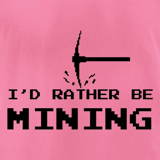 Rather Be Mining t-shirts for ladies