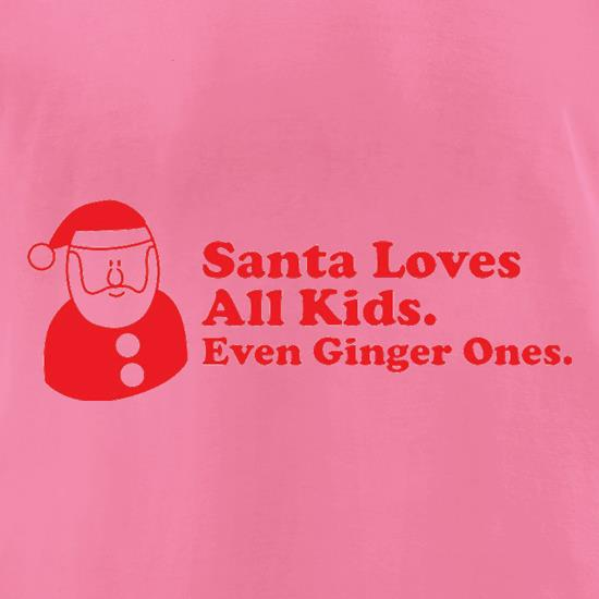 Santa Loves All Kids. Even Ginger Ones. t-shirts for ladies
