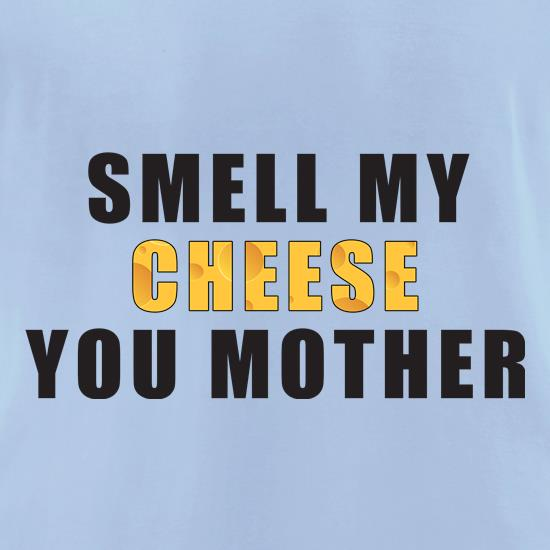 Smell My Cheese You Mother t-shirts for ladies