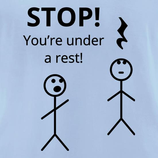 Stop! You're Under a Rest t-shirts for ladies