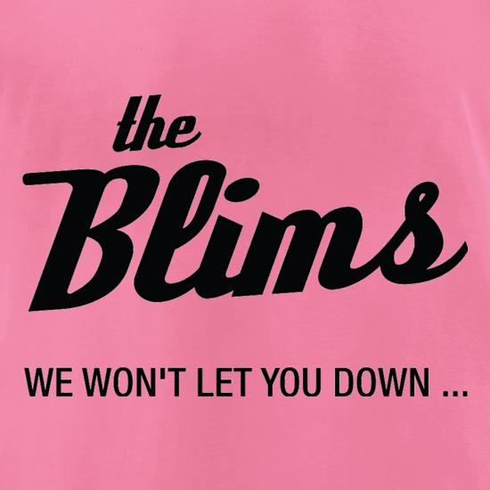 The Blims We Won't Let You Down t-shirts for ladies
