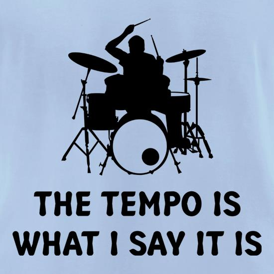 The Tempo Is What I Say It Is t-shirts for ladies