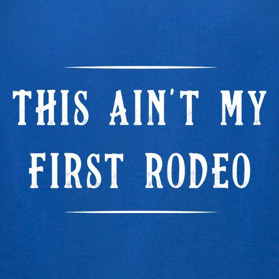 This Ain't My First Rodeo t-shirts for ladies