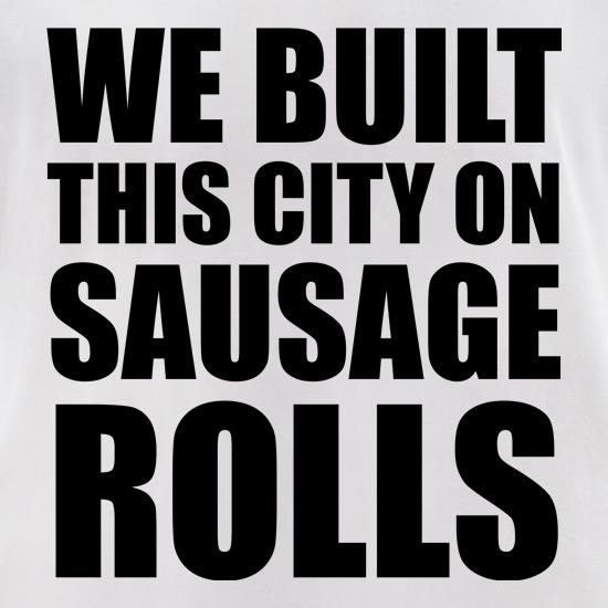 We Built This City On Sausage Rolls t-shirts for ladies