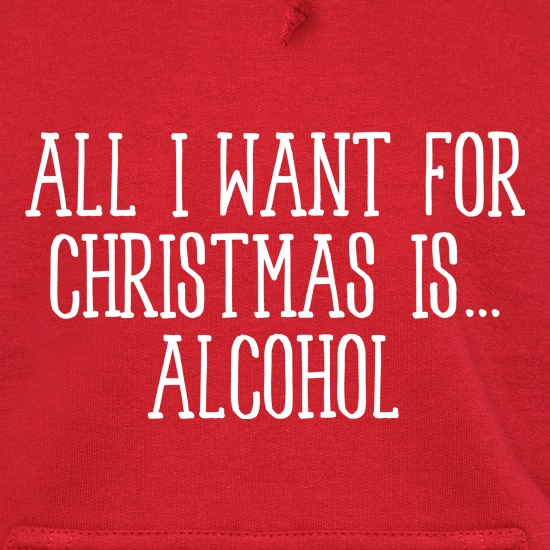 All I Want For Christmas Is Alcohol Hoodies
