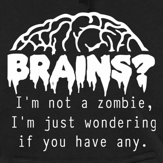 Brains? I'm not a zombie, I'm just wondering if you have any Hoodies