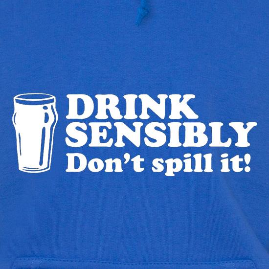 Drink Sensibly, Don't Spill It! Hoodies